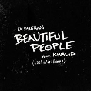 Ed Sheeran - Beautiful People (Jack Wins Remix) (Ft. Khalid)